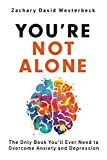You're Not Alone: The Only Book You'll Ever Need to Overcome Anxiety and Depression